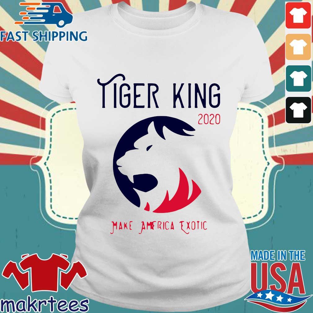 Tiger King 2020 Shirt Make America Exotic Shirt Ladies trang
