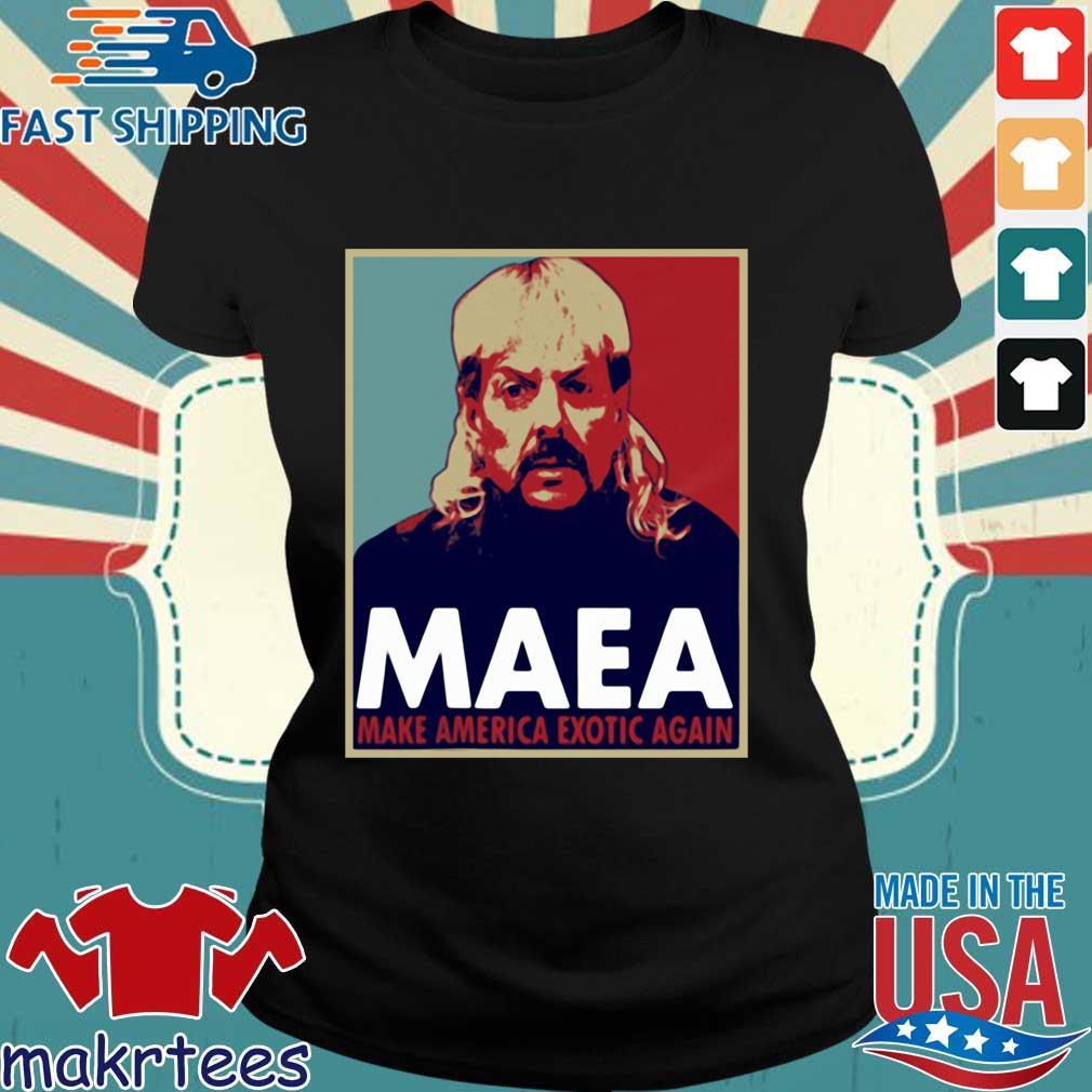 Tiger King Maea Make America Exotic Again Shirts Ladies den