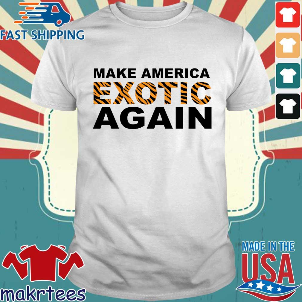Tiger King Make America Exotic Again Shirt