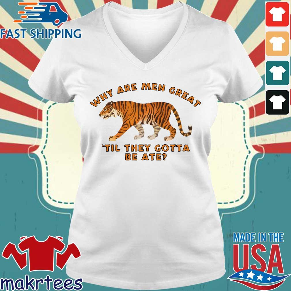 Tiger King Why Are Men Great Til They Gotta Be Ate Shirt Ladies V-neck trang