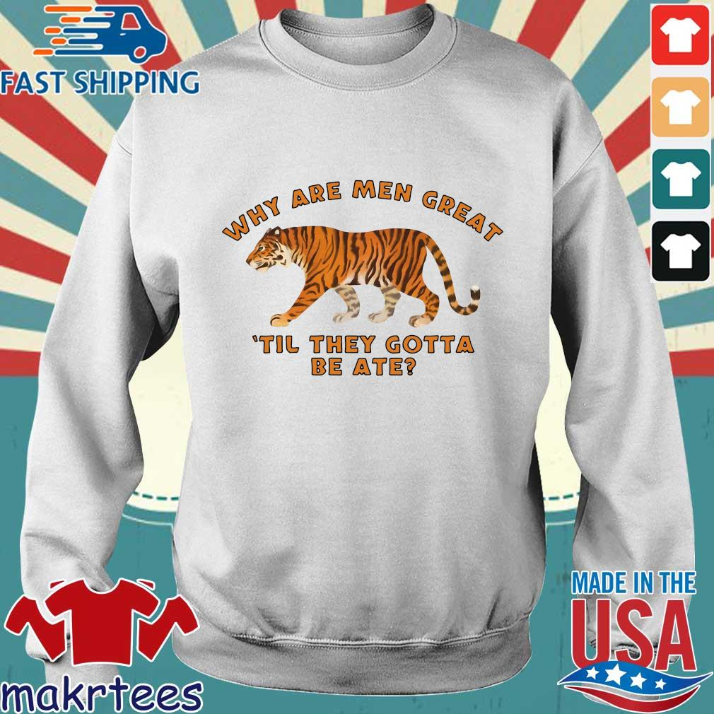 Tiger King Why Are Men Great Til They Gotta Be Ate Shirt Sweater trang