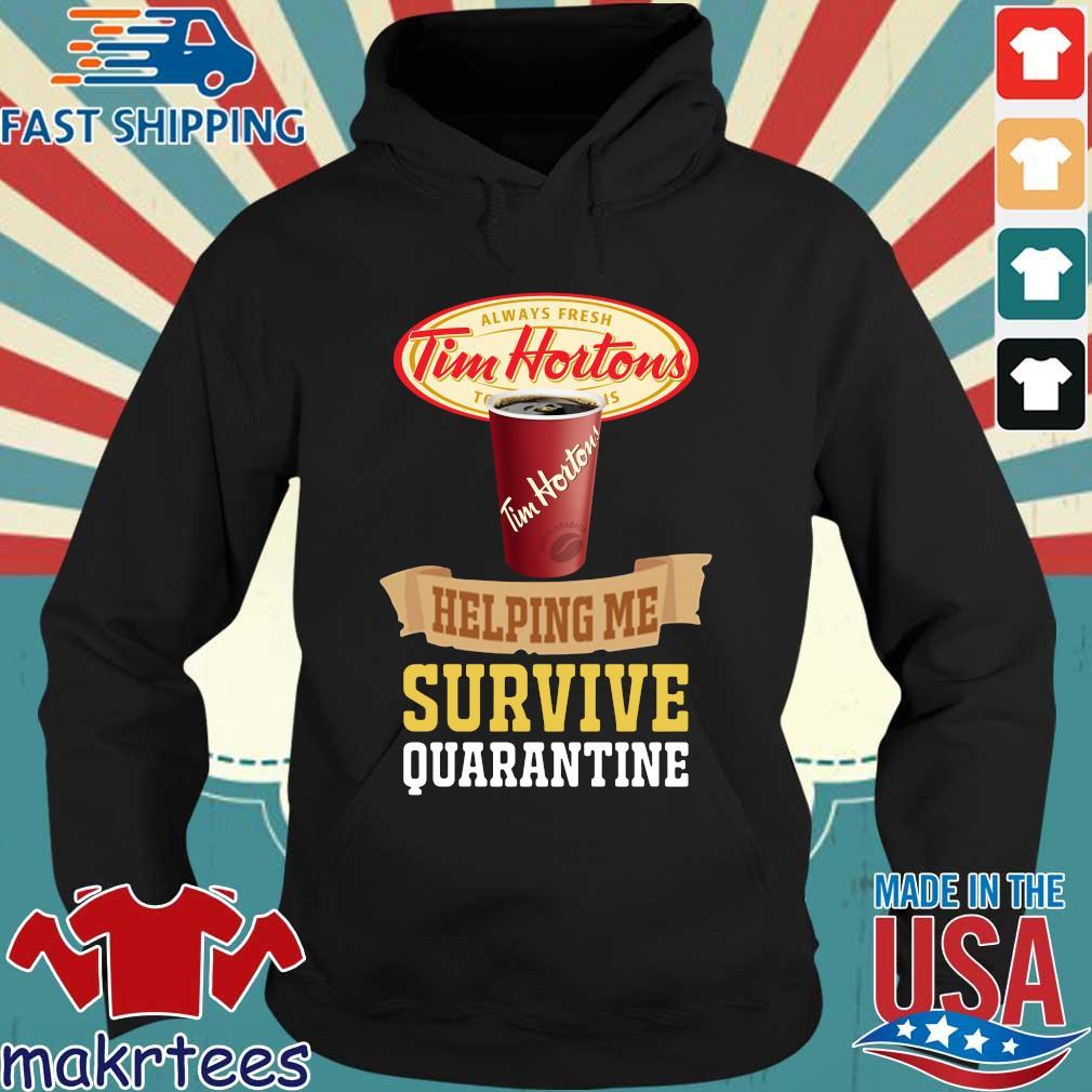 Tim Horton Helping Me Survive Quarantine Shirt Hoodie den