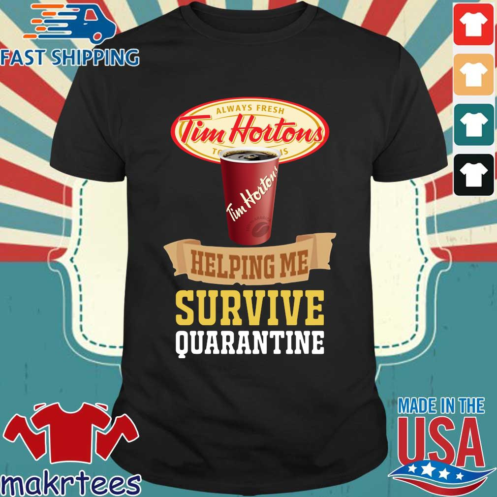 Tim Horton Helping Me Survive Quarantine Shirt