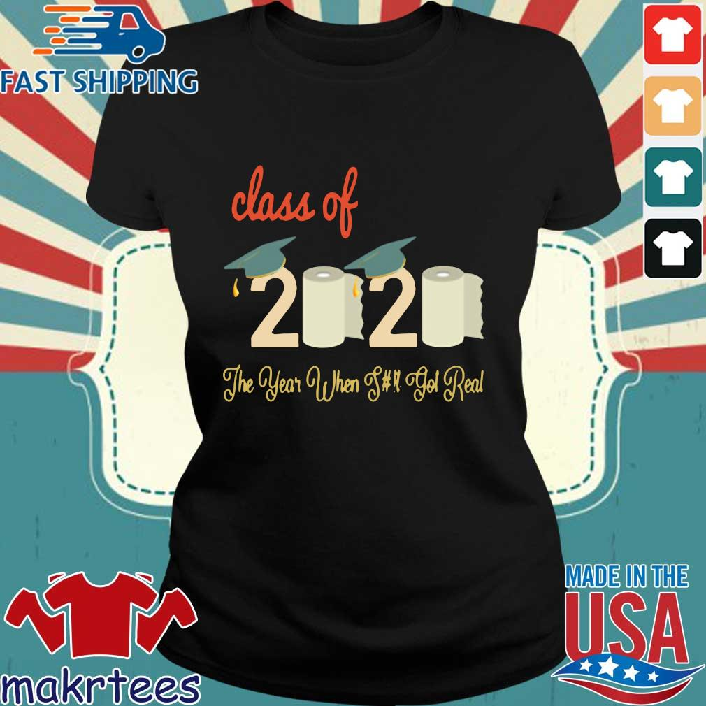 Toilet Paper Class Of 2020 The Year When Shit Got Real Shirt Ladies den