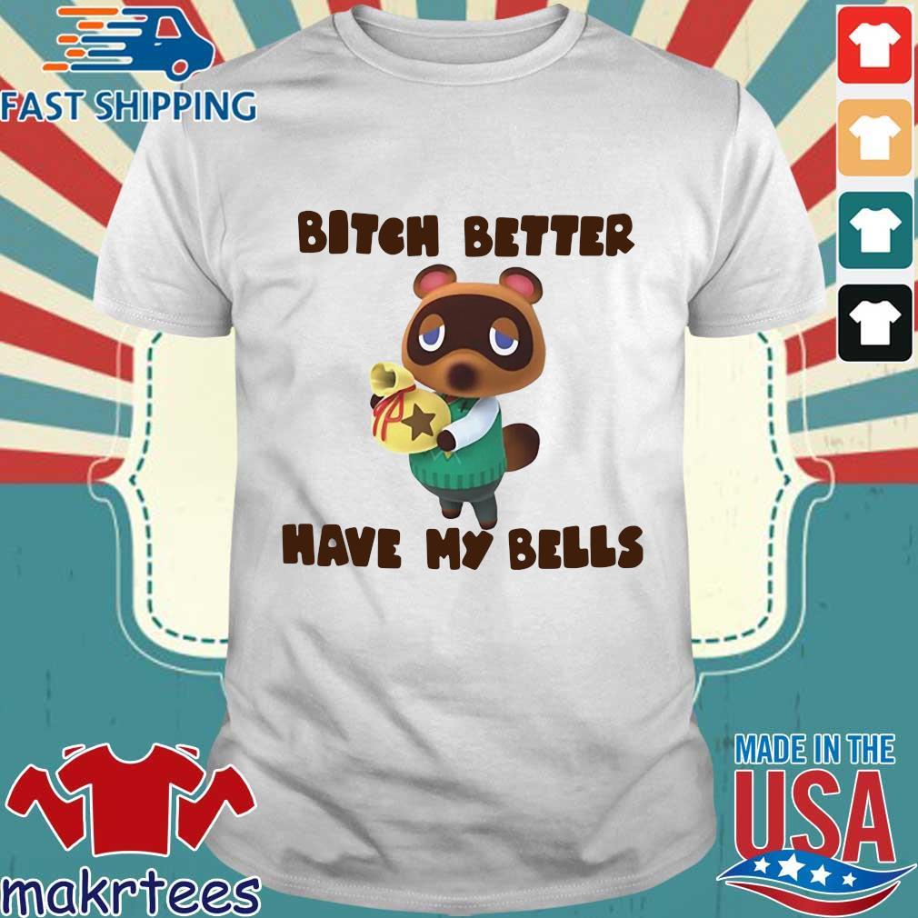 Tom Nook Bitch Better Have My Bells Shirt