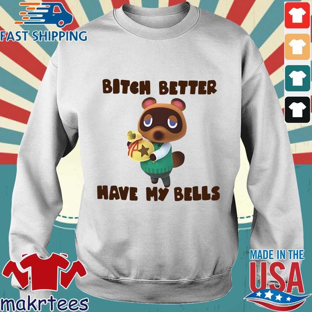 Tom Nook Bitch Better Have My Bells Shirt Sweater trang