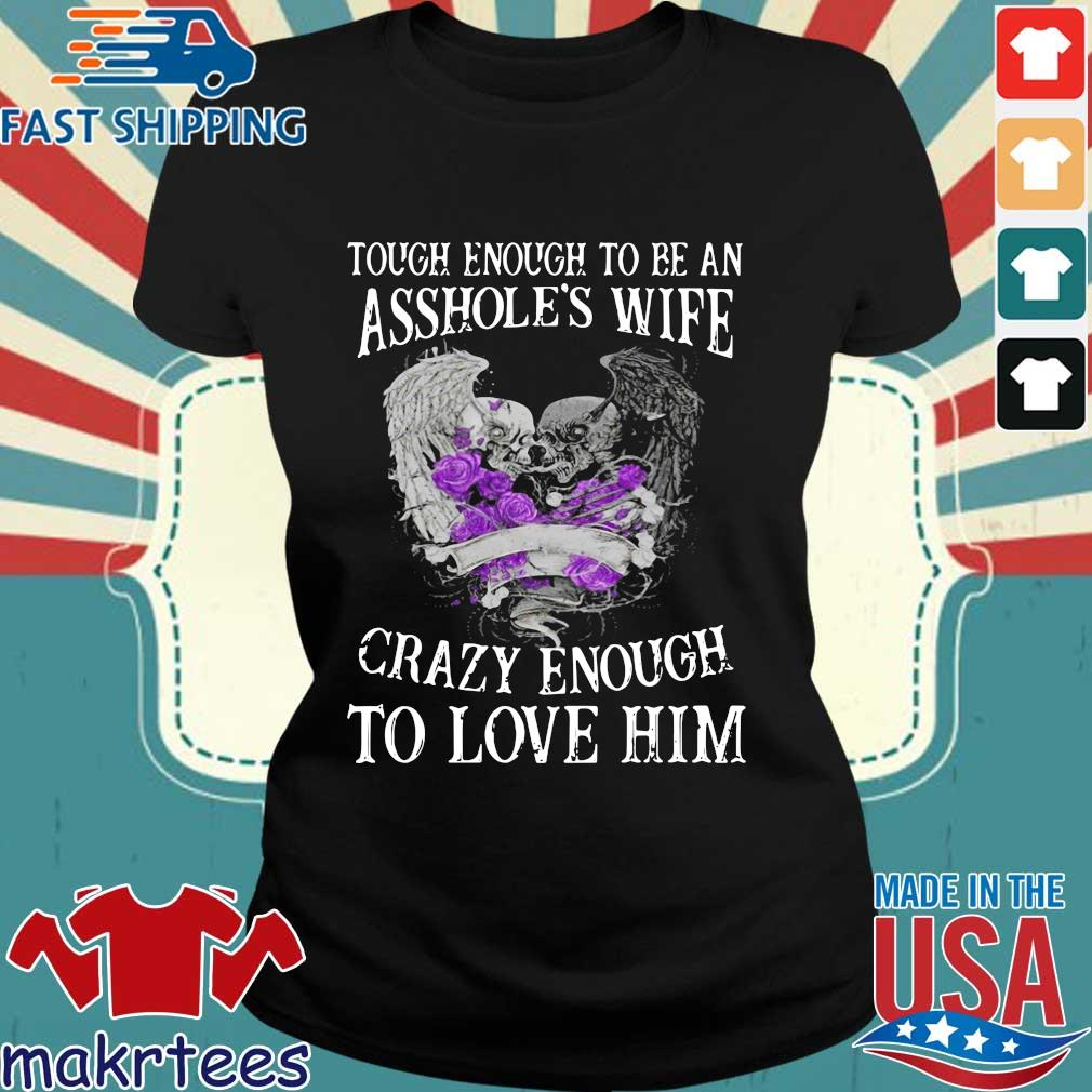 Tough Enough To Be An Asshole's Wife Crazy Enough To Love Him Shirt Ladies den