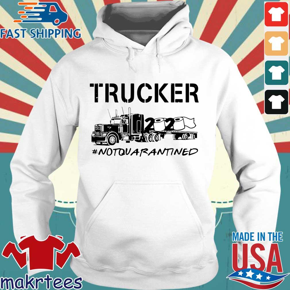 Trucker 2020 Not Quarantined Shirt Hoodie trang