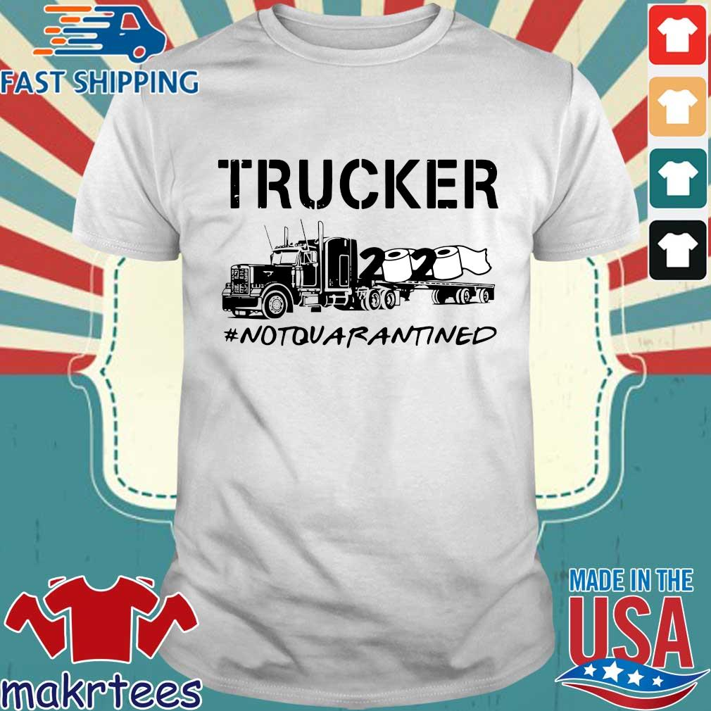 Trucker 2020 Not Quarantined Shirt