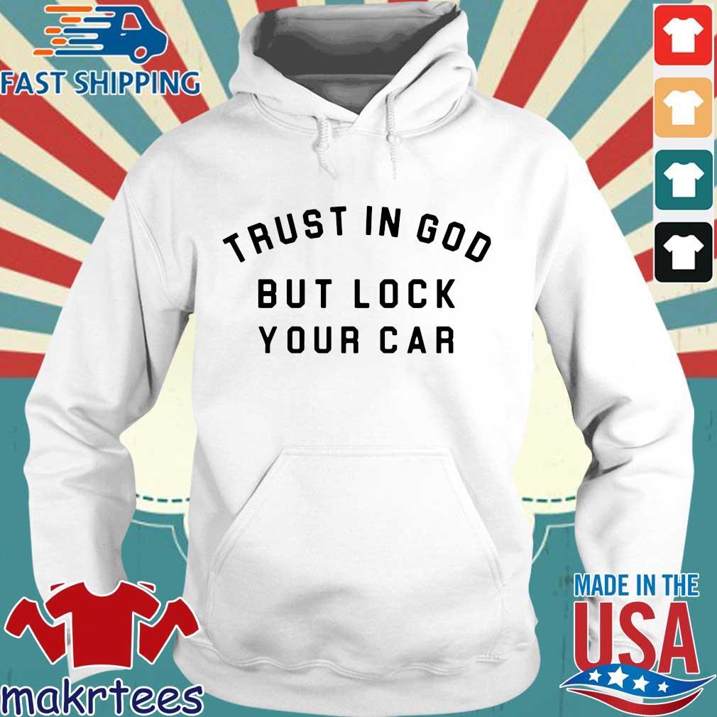 Trust In God But Lock Your Car Shirt Hoodie trang