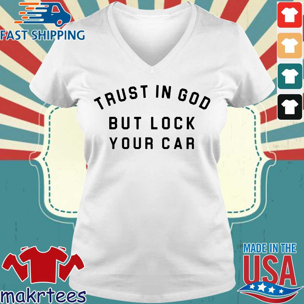 Trust In God But Lock Your Car Shirt Ladies V-neck trang