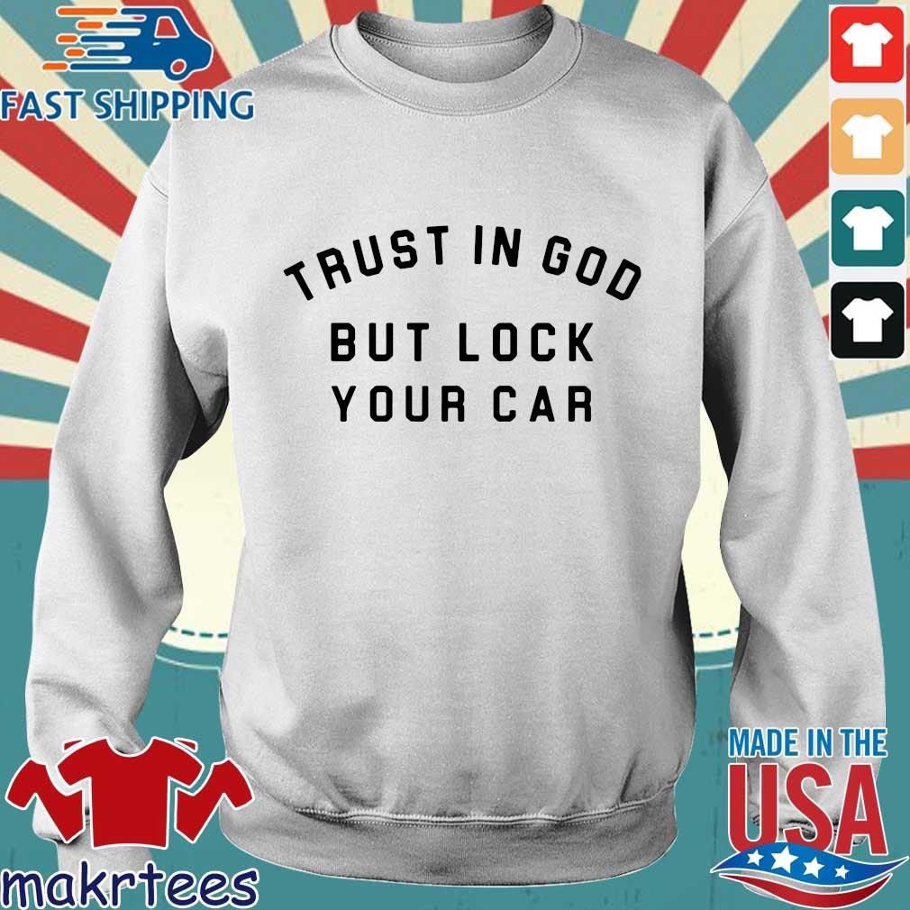 Trust In God But Lock Your Car Shirt Sweater trang