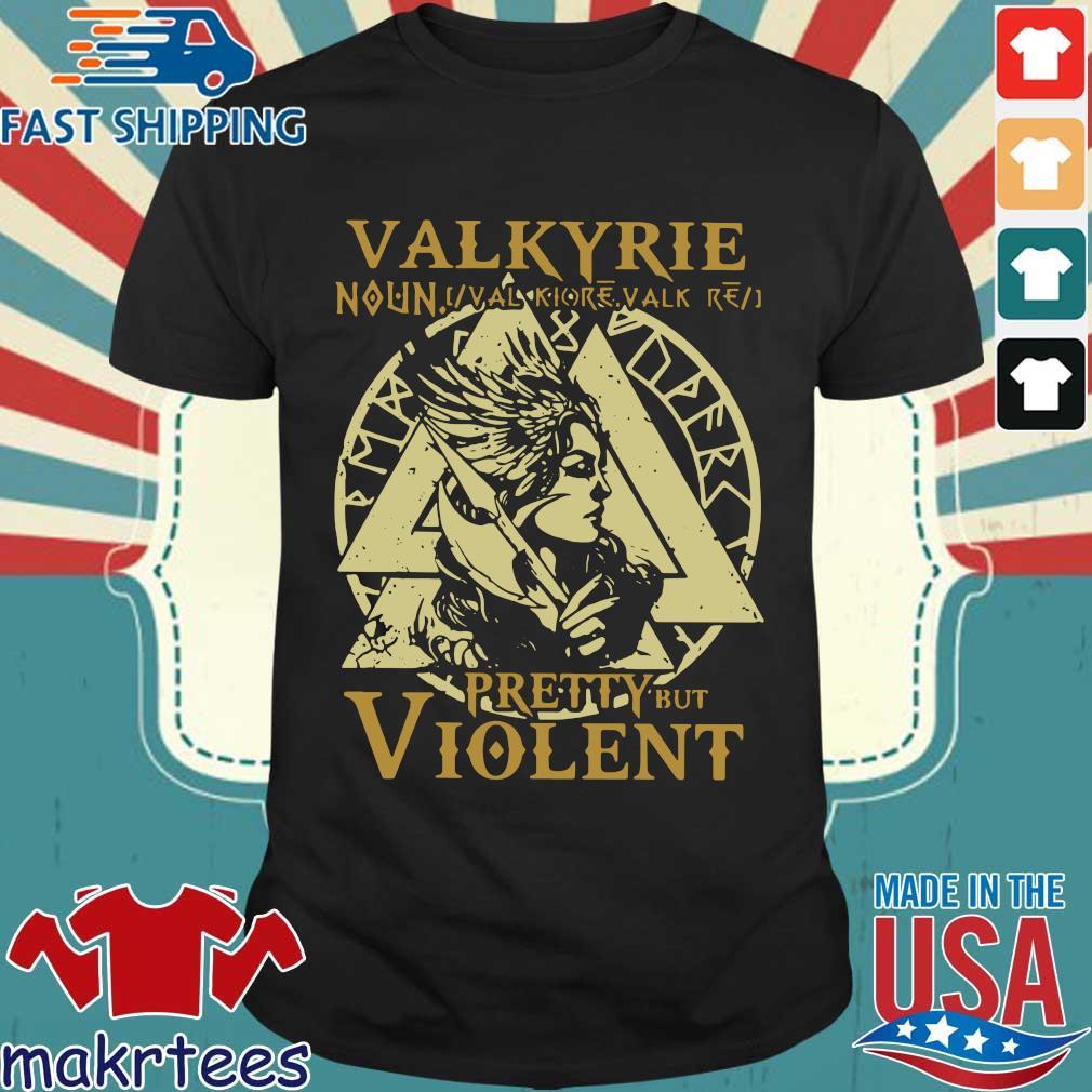 Valkyrie Noun Pretty But Violent Shirt