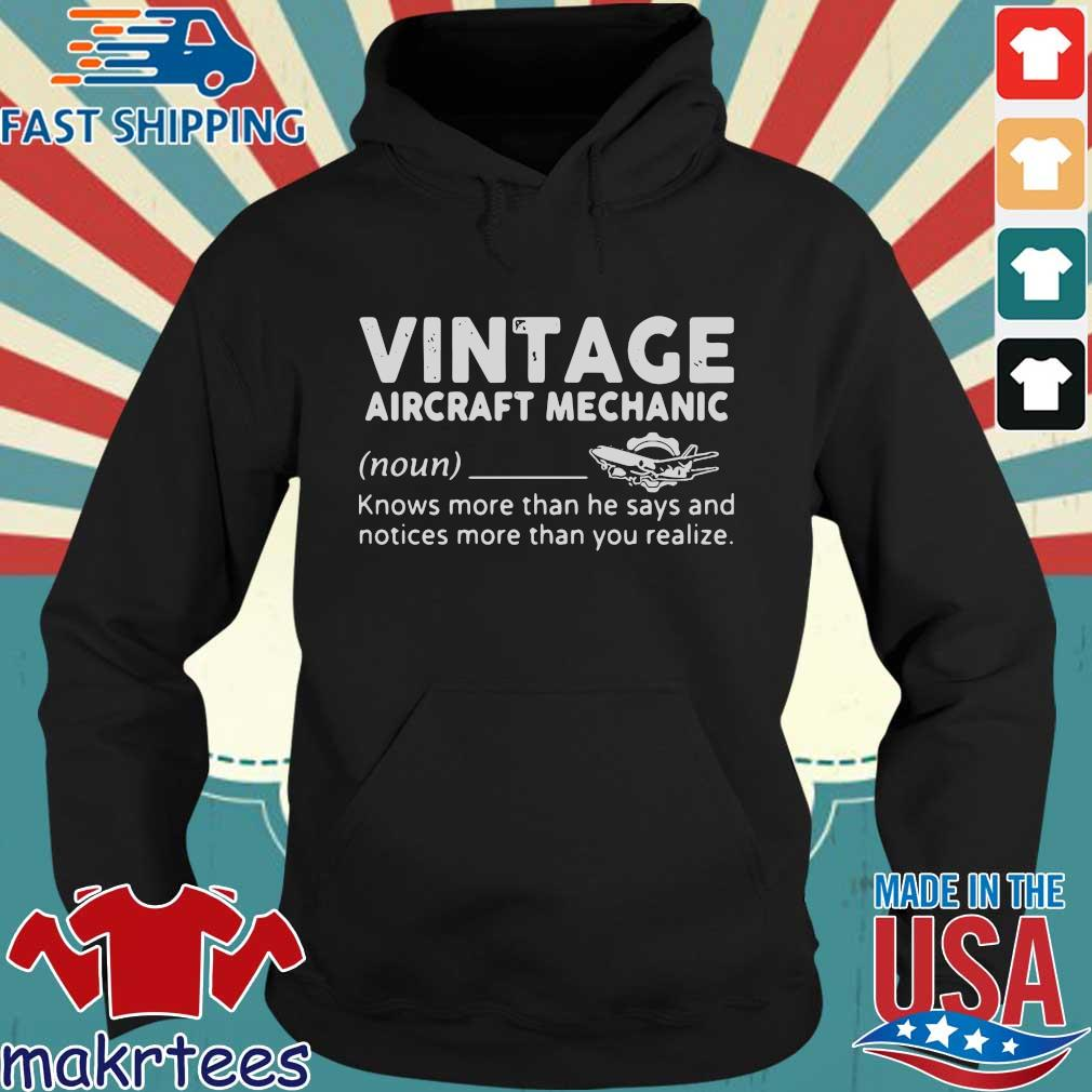 Vintage Aircraft Mechanic Knows More Than He Says And Notices More Than You Realize Shirt Hoodie den