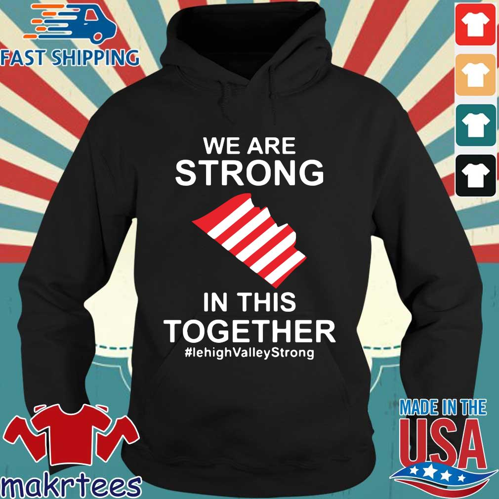We Are Strong Lehigh Valley In This Together Shirt Hoodie den
