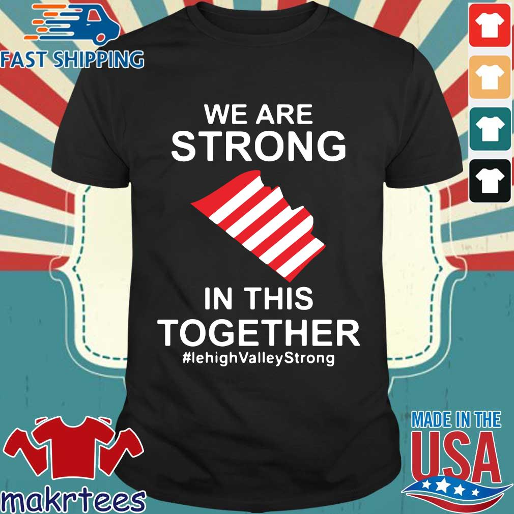We Are Strong Lehigh Valley In This Together Shirt