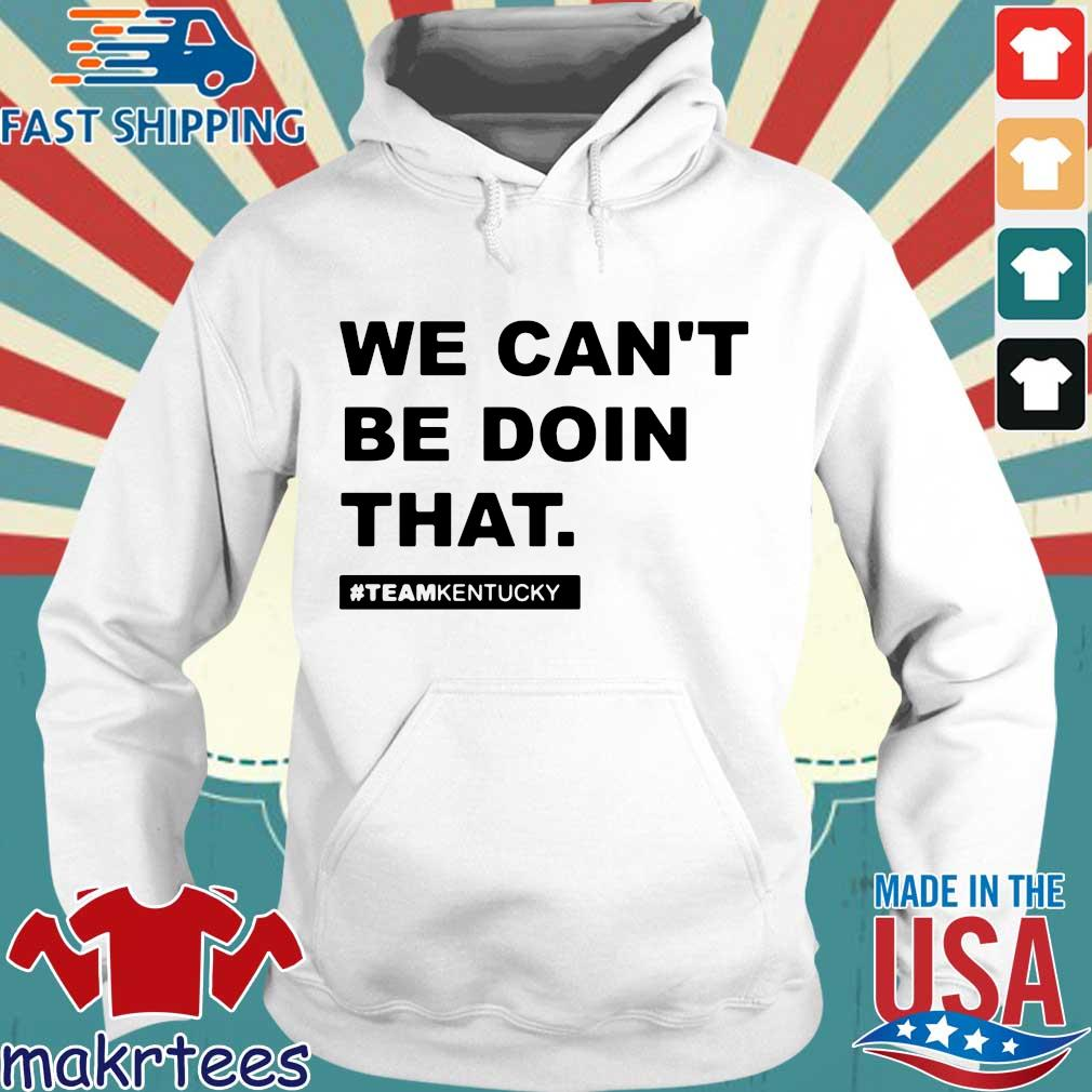 We Can't Be Doin That Kentucky Andy Beshear Shirt Hoodie trang