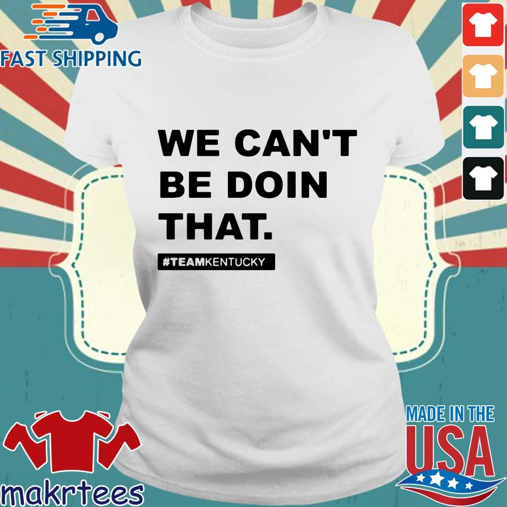 We Can't Be Doin That Kentucky Andy Beshear Shirt Ladies trang