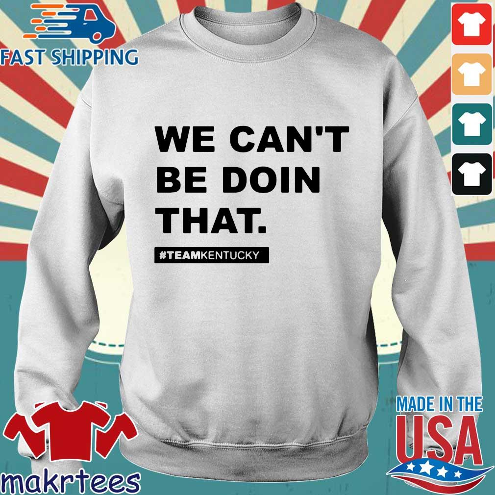 We Can't Be Doin That Kentucky Andy Beshear Shirt Sweater trang