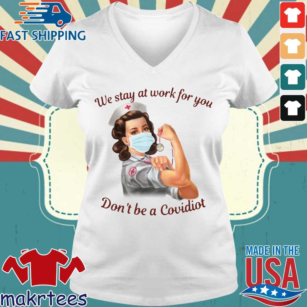 We Stay At Work For You Don't Be A Covidiot Nurse Shirt Ladies V-neck trang