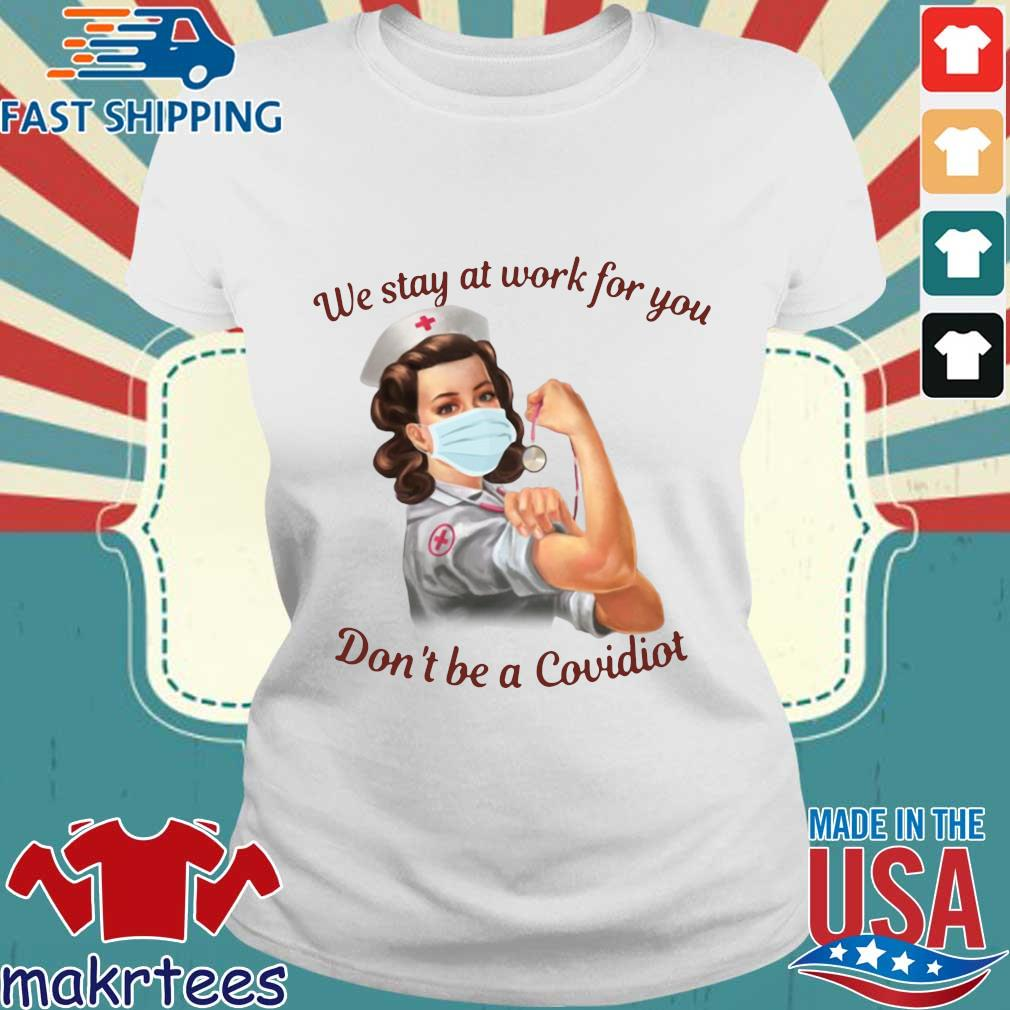 We Stay At Work For You Don't Be A Covidiot Nurse Shirt Ladies trang