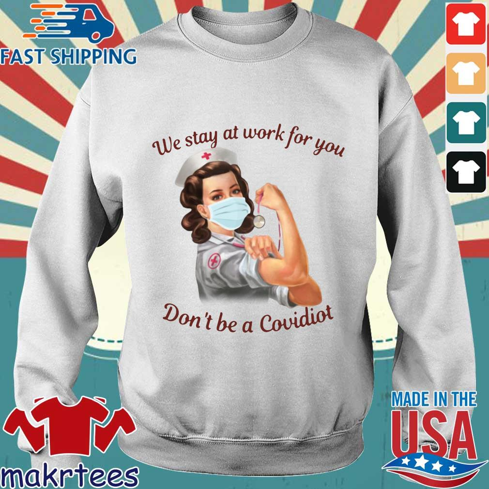 We Stay At Work For You Don't Be A Covidiot Nurse Shirt Sweater trang