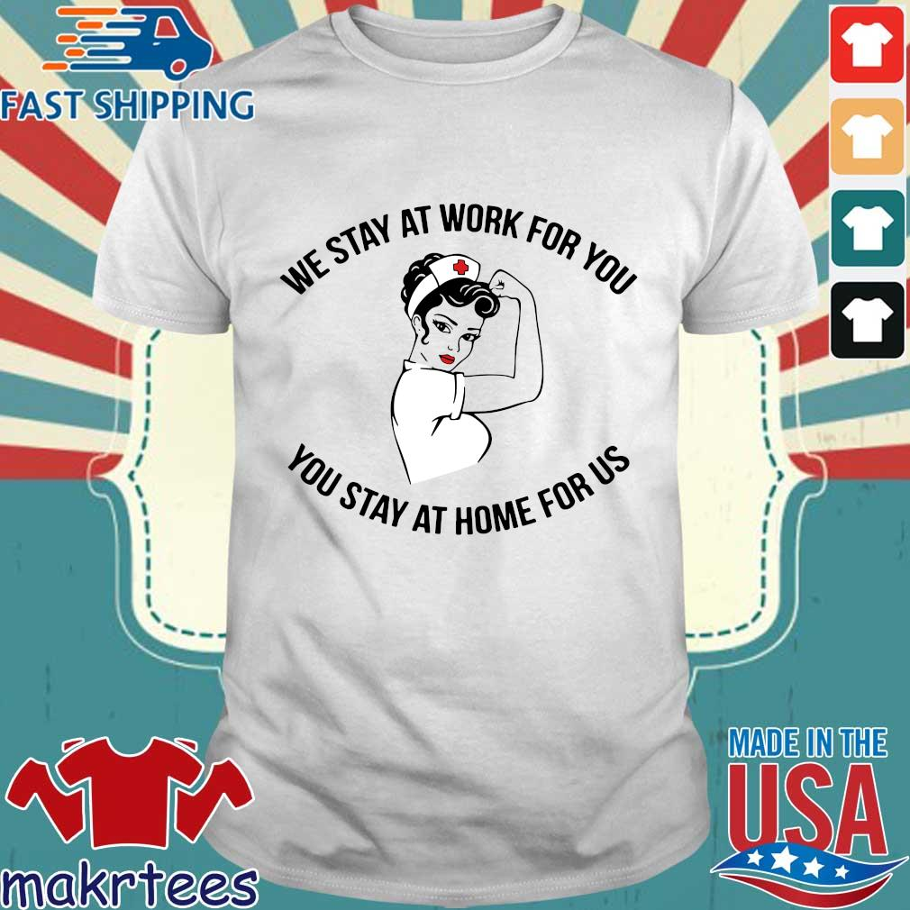 We Stay At Work For You You Stay At Home For Us Shirt