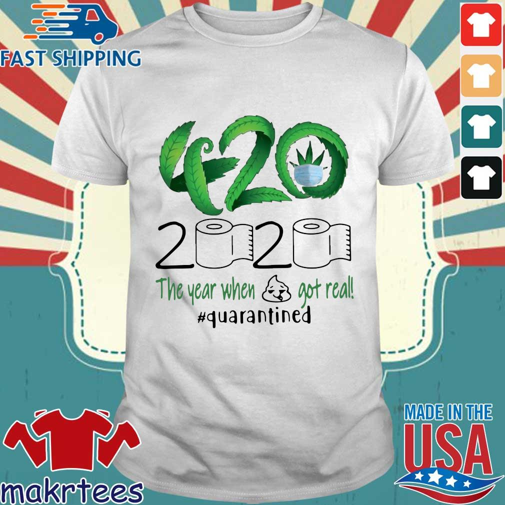 Weed 420 2020 The Year When Shit Got Real Quarantined T-Shirt