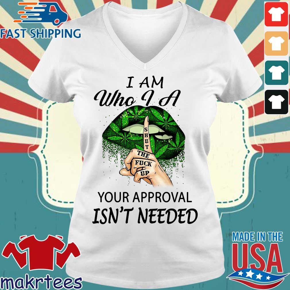 Weed Lips I Am Who I A Shut The Fuck Up Your Approval Isn't Needed Shirt Ladies V-neck trang