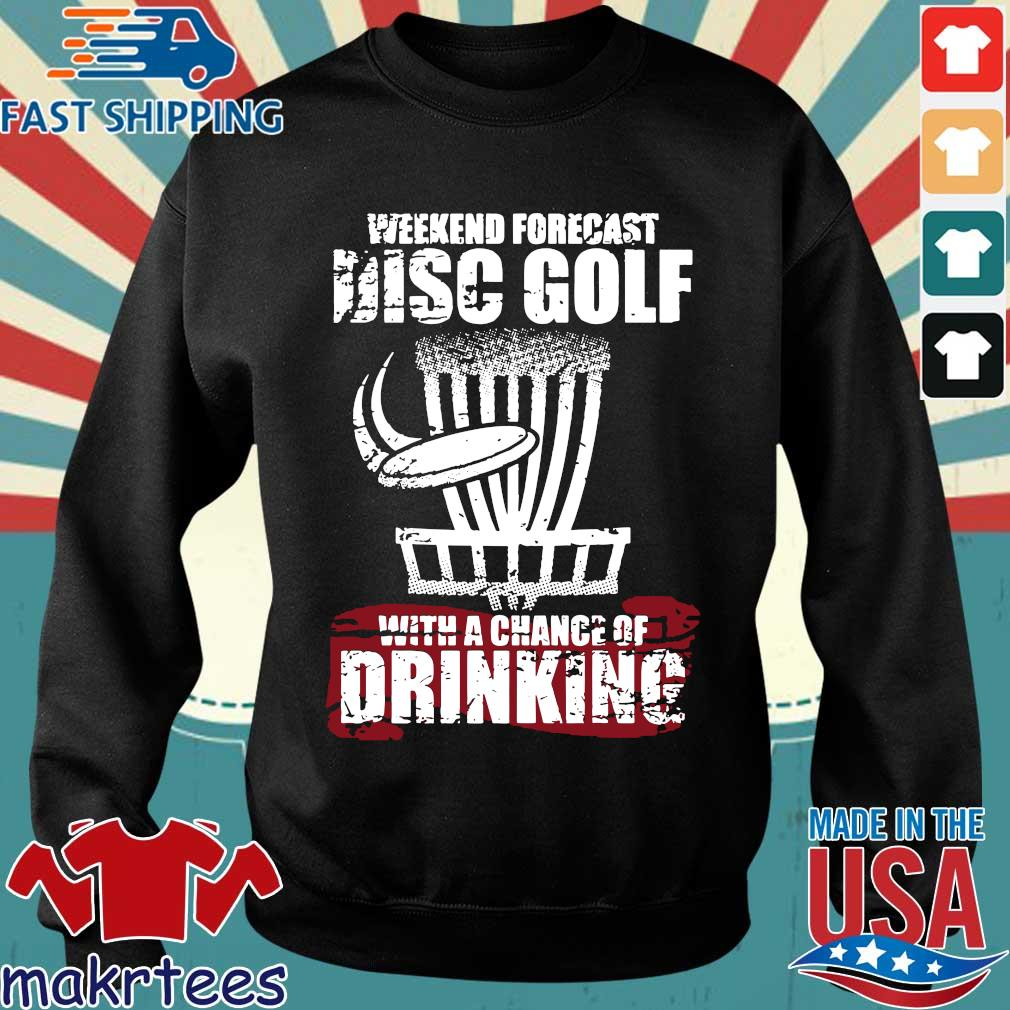 Weekend Forecast Disc Golf With A Chance Of Drinking Shirt Sweater den