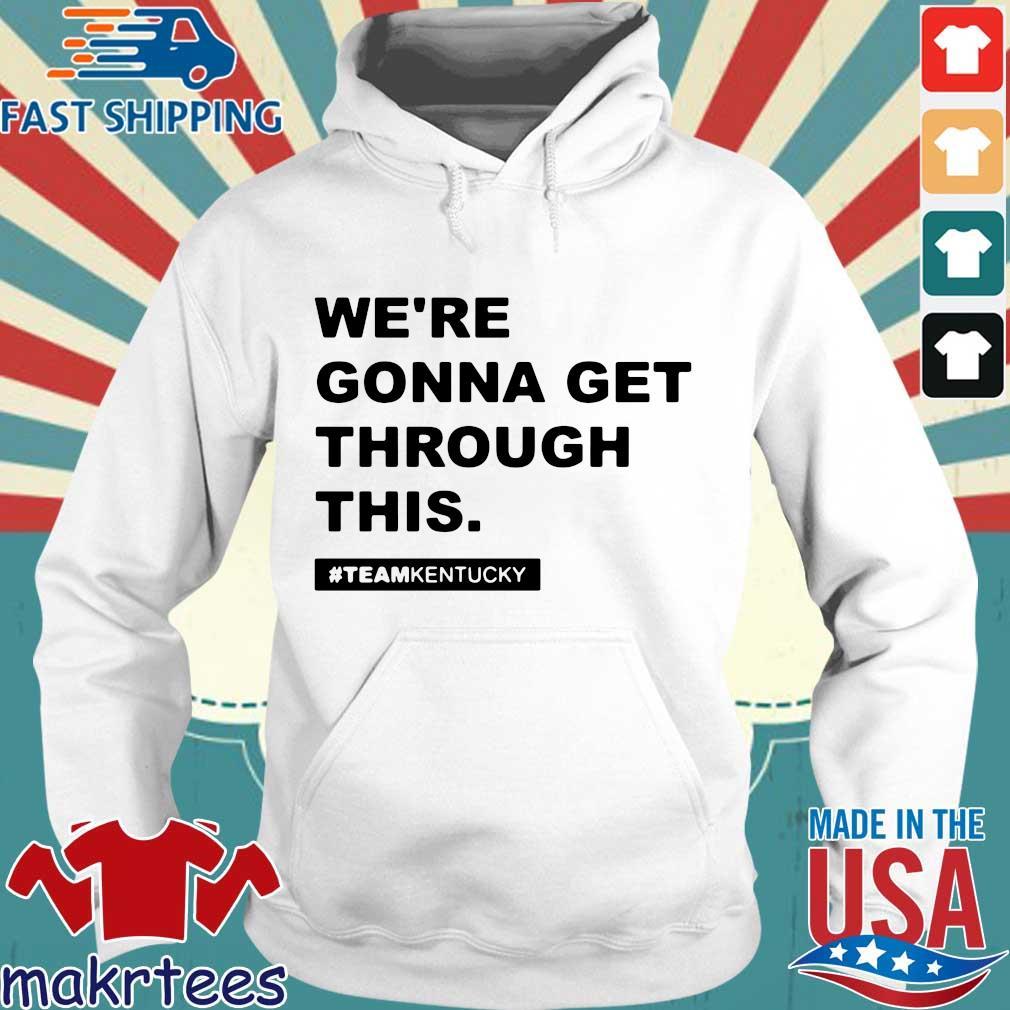 We're Gonna Get Through This Kentucky Andy Beshear Shirt Hoodie trang