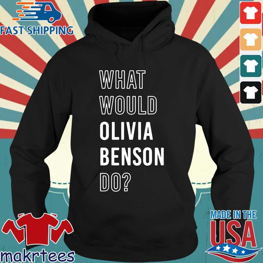 What Would Olivia Benson Do Shirt Hoodie den