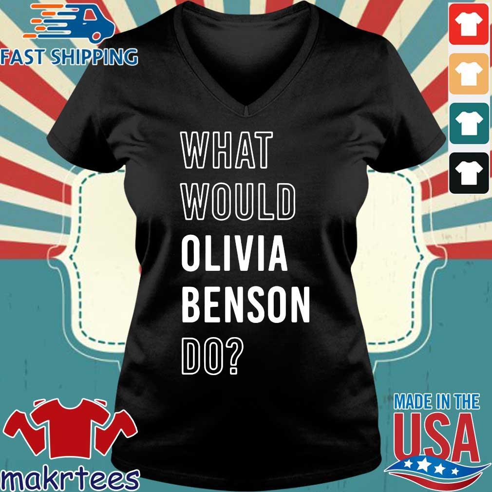 What Would Olivia Benson Do Shirt Ladies V-neck den