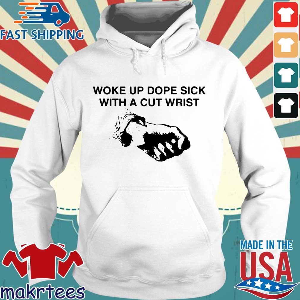 Woke Up Dope Sick With Cut Wrist Shirt Hoodie trang