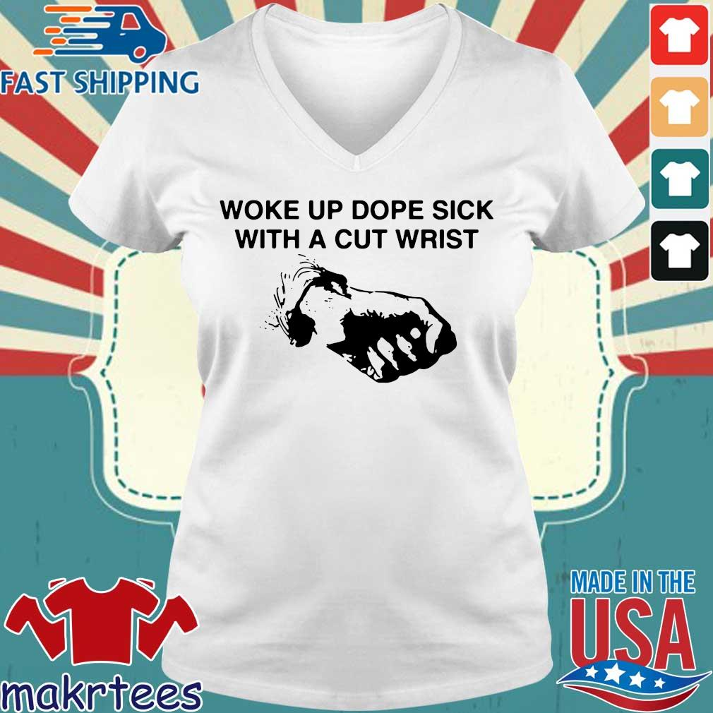Woke Up Dope Sick With Cut Wrist Shirt Ladies V-neck trang