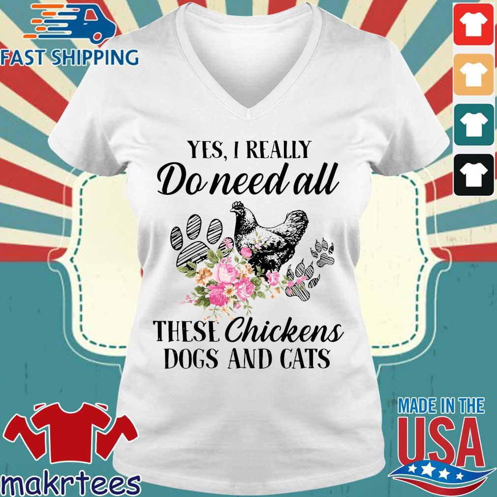 Yes I Really Do Need All These Flower Chickens Dogs And Cats Shirts Ladies V-neck trang