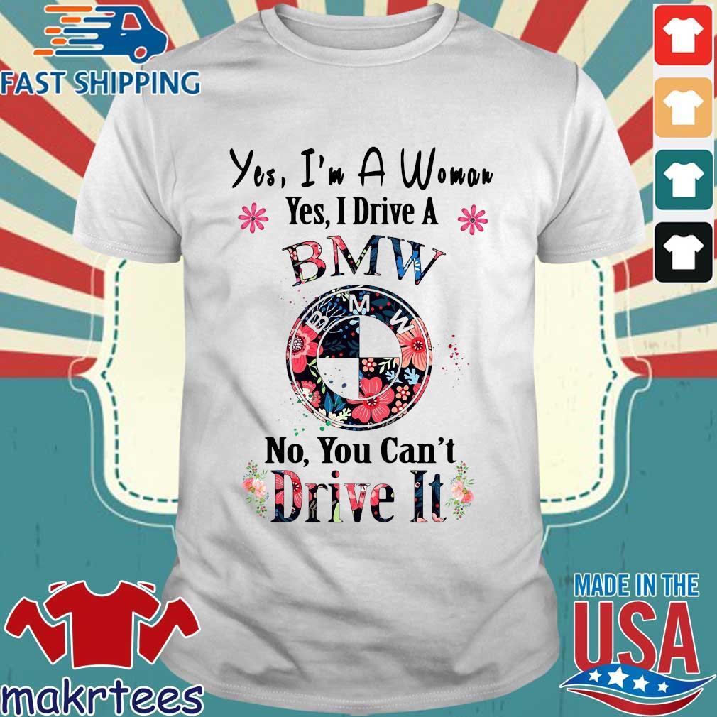 Yes I'm A Woman Yes I Drive Bmw No You Can't Drive It Shirts