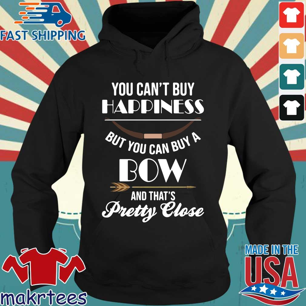 You Can't Buy Happiness But You Can Buy A Bow And That's Pretty Close Shirt Hoodie den