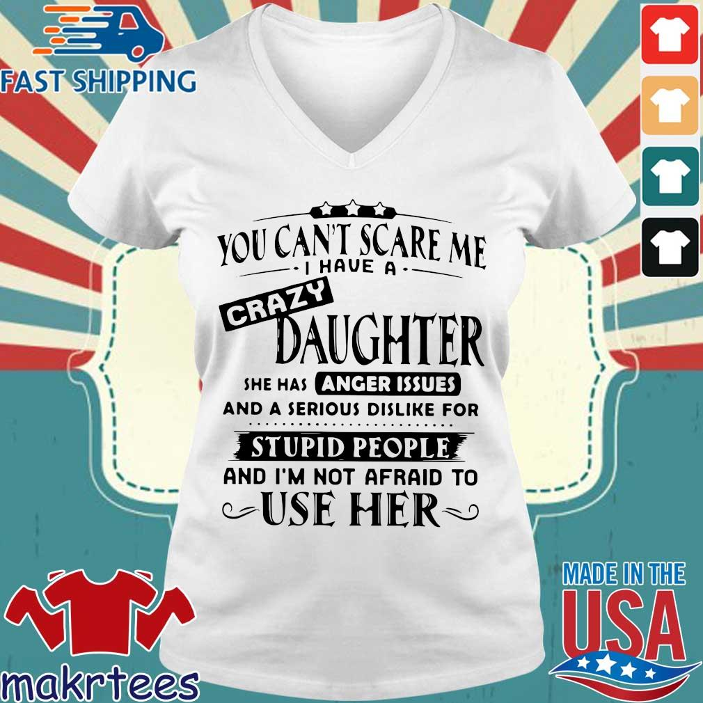 You Can't Scare Me I Have A Crazy Daughter She Has Anger Issues And A Serious Shirt Ladies V-neck trang