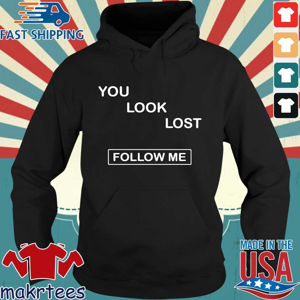 You Look Lost Follow Me Shirt Hoodie den