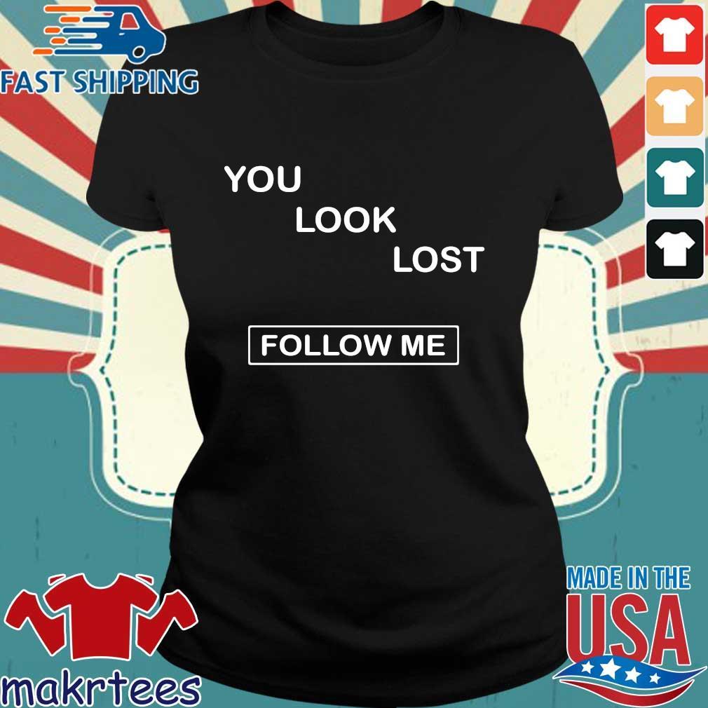 You Look Lost Follow Me Shirt Ladies den