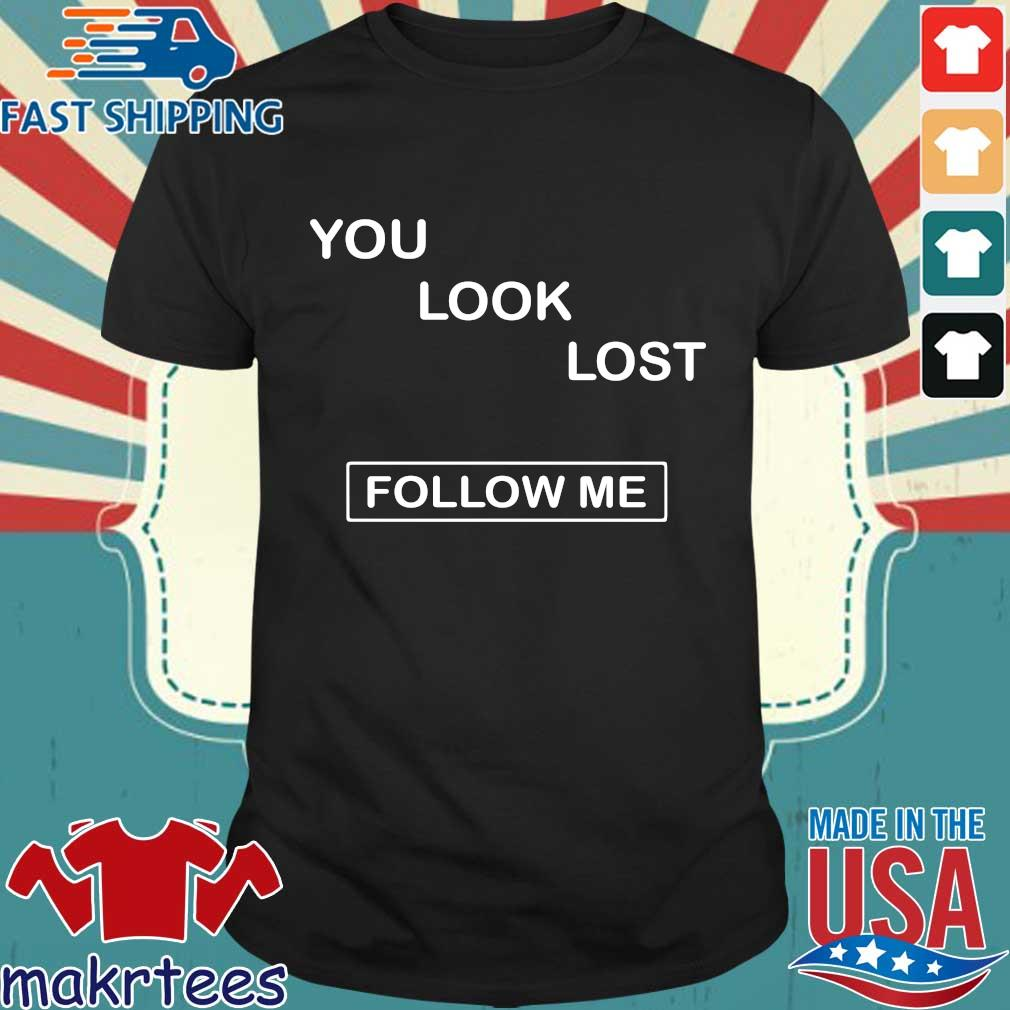 You Look Lost Follow Me Shirt