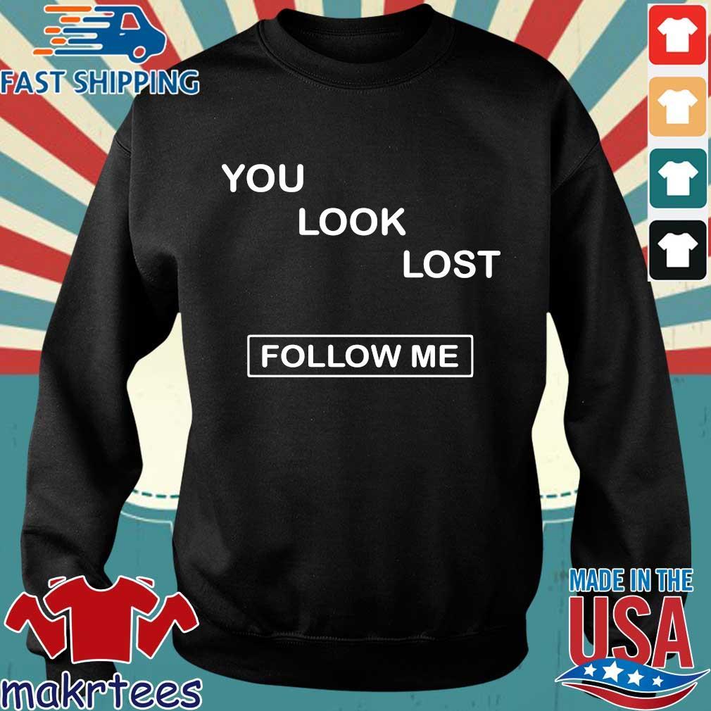 You Look Lost Follow Me Shirt Sweater den