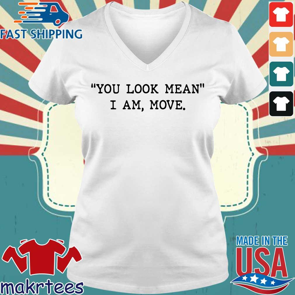 You Look Mean I Am Move Shirt Ladies V-neck trang