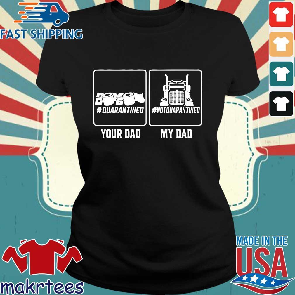 Your Dad Quarantined My Dad Not Quarantined Shirt Ladies den