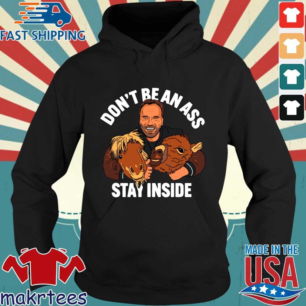 Don't Be An Ass Stay Inside Arnold Schwarzenegger Shirt Hoodie den