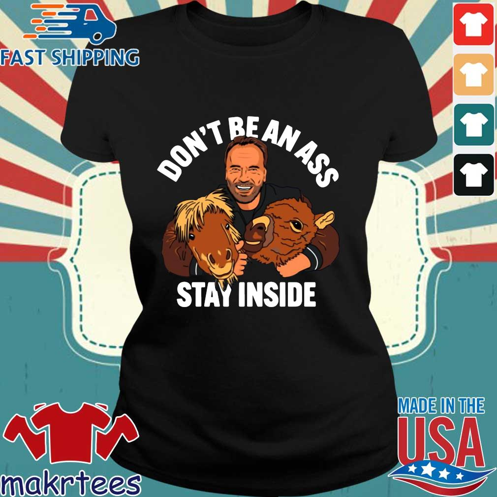 Don't Be An Ass Stay Inside Arnold Schwarzenegger Shirt Ladies den
