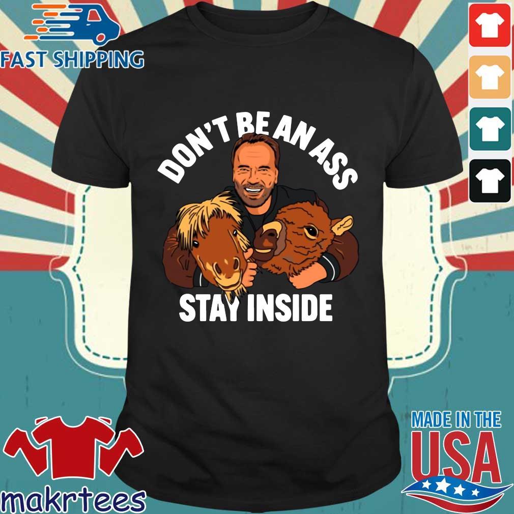 Don't Be An Ass Stay Inside Arnold Schwarzenegger Shirt