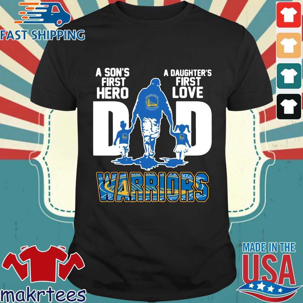Golden State Warriors Dad Son's First Hero Daughter's First Love Shirt