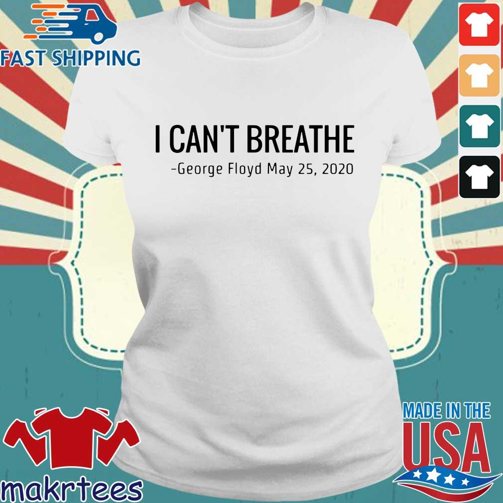 I Can't Breathe George Floyd May 25 2020 T-Shirts Ladies trang